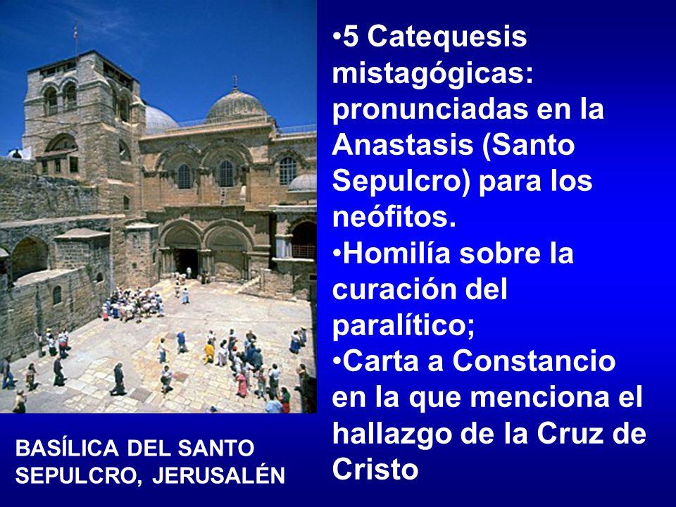 5 Catequesis mistagógicas: pronunciadas en la Anastasis (Santo Sepulcro) para los neófitos. Homilía sobre la curación del paralítico; Carta a Constanc