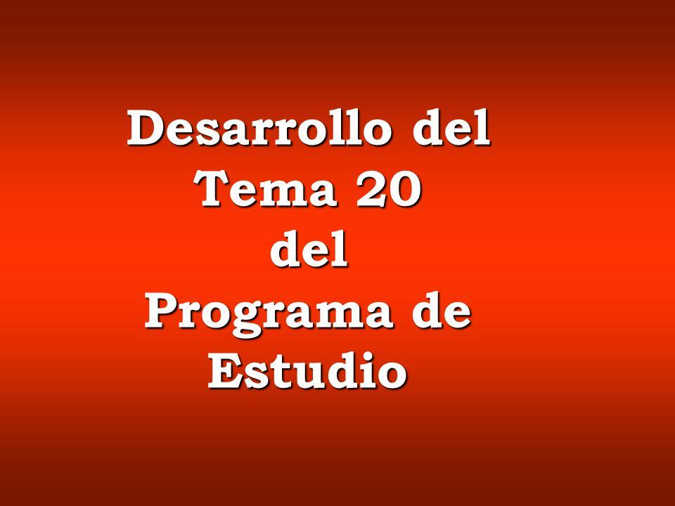 Desarrollo del Tema 20 del Programa de Estudio