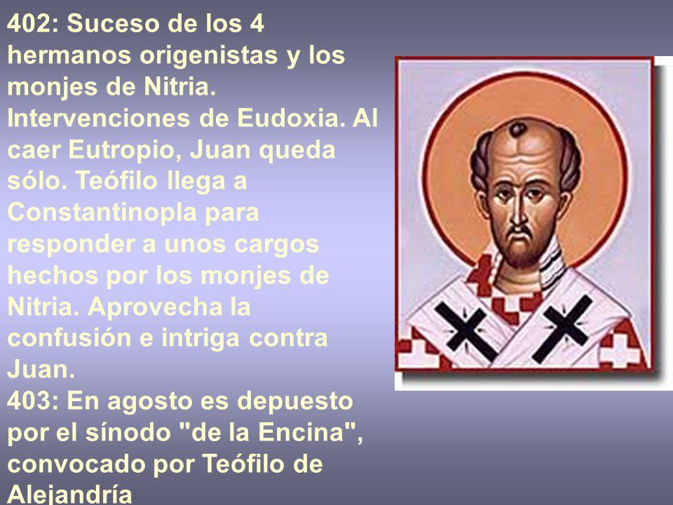 402: Suceso de los 4 hermanos origenistas y los monjes de Nitria. Intervenciones de Eudoxia. Al caer Eutropio, Juan queda sólo. Teófilo llega a Consta