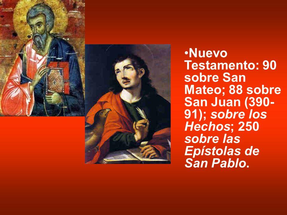 Nuevo Testamento: 90 sobre San Mateo; 88 sobre San Juan (390- 91); sobre los Hechos; 250 sobre las Epístolas de San Pablo.