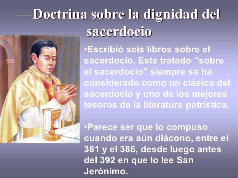 —Doctrina sobre la dignidad del sacerdocio Escribió seis libros sobre el sacerdocio. Este tratado