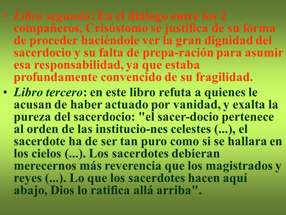 Libro segundo: En el diálogo entre los 2 compañeros, Crisóstomo se justifica de su forma de proceder haciéndole ver la gran dignidad del sacerdocio y