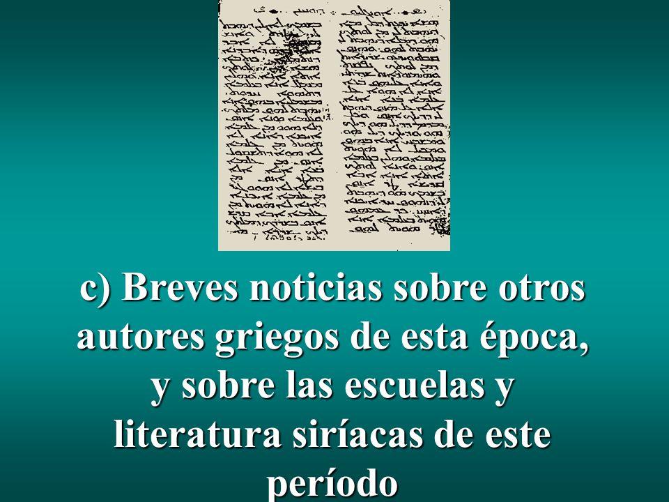 c) Breves noticias sobre otros autores griegos de esta época, y sobre las escuelas y literatura siríacas de este período