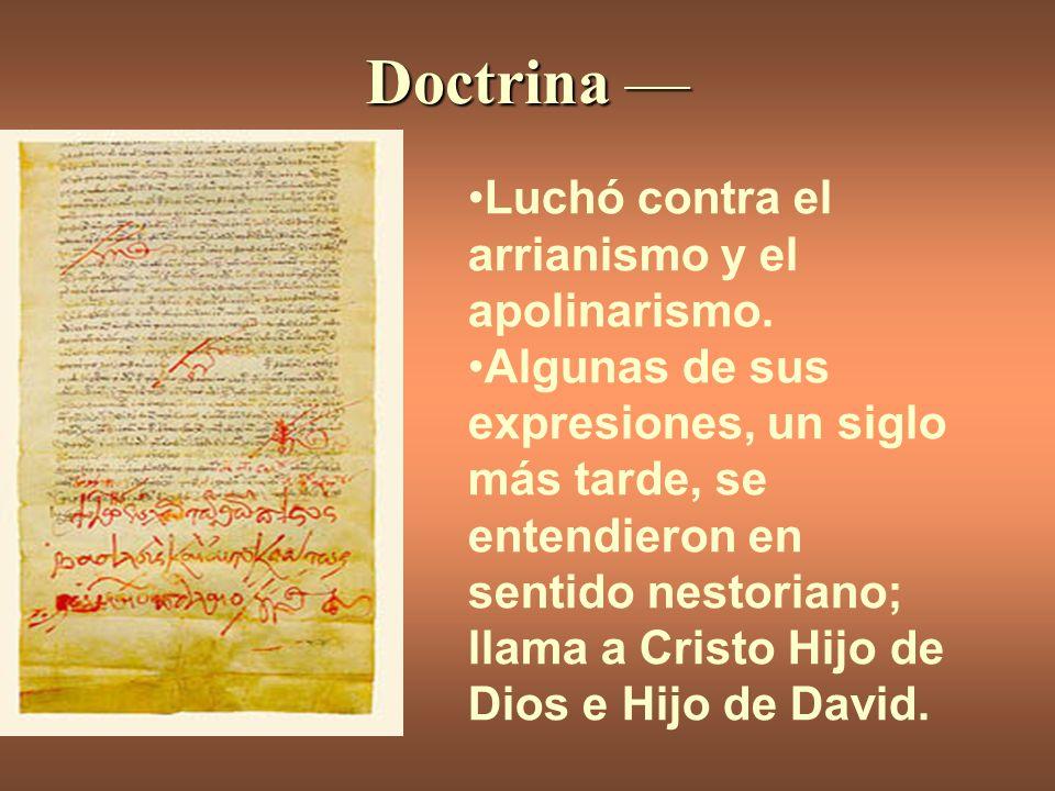 Doctrina — Luchó contra el arrianismo y el apolinarismo. Algunas de sus expresiones, un siglo más tarde, se entendieron en sentido nestoriano; llama a