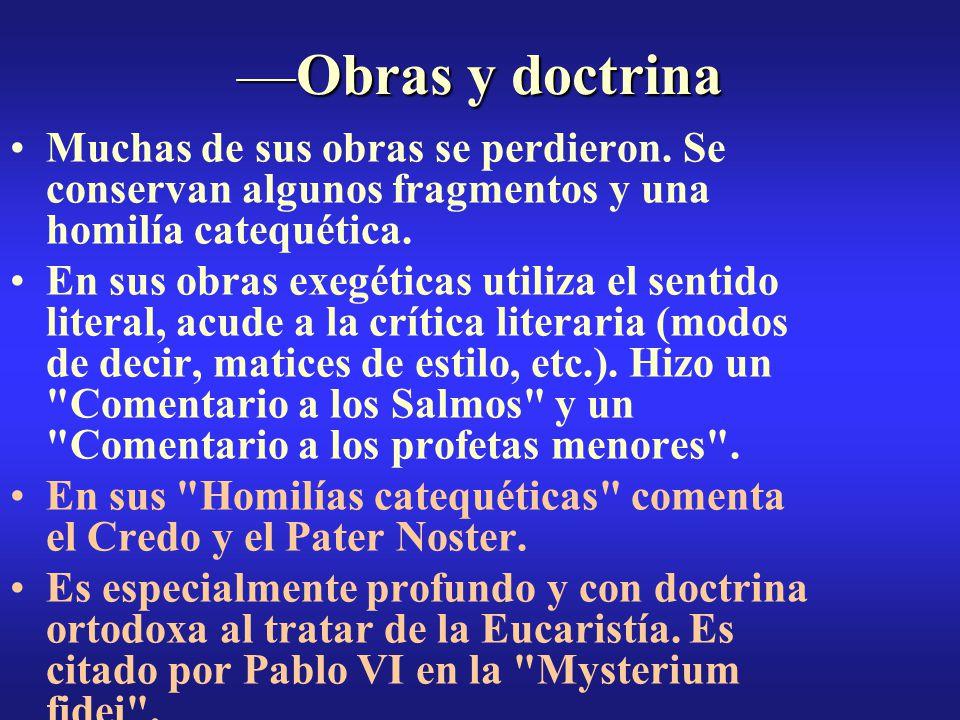 —Obras y doctrina Muchas de sus obras se perdieron. Se conservan algunos fragmentos y una homilía catequética. En sus obras exegéticas utiliza el sent