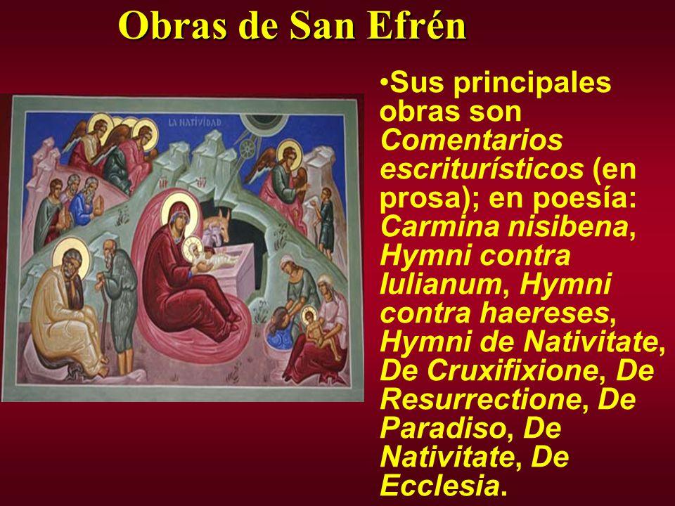 Obras de San Efrén Sus principales obras son Comentarios escriturísticos (en prosa); en poesía: Carmina nisibena, Hymni contra Iulianum, Hymni contra