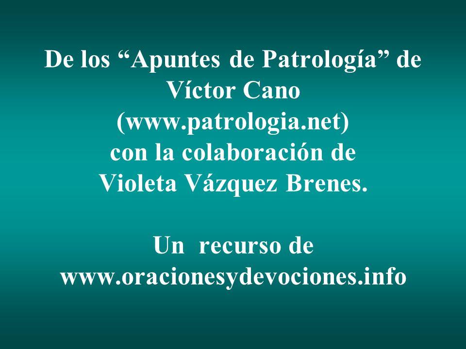 """De los """"Apuntes de Patrología"""" de Víctor Cano (www.patrologia.net) con la colaboración de Violeta Vázquez Brenes. Un recurso de www.oracionesydevocion"""