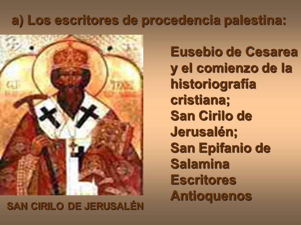 a) Los escritores de procedencia palestina: Eusebio de Cesarea y el comienzo de la historiografía cristiana; San Cirilo de Jerusalén; San Epifanio de