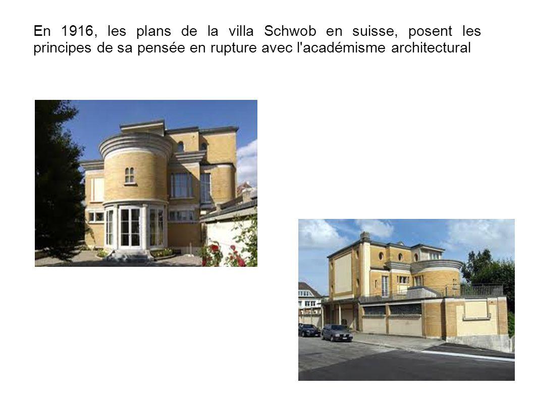 En 1916, les plans de la villa Schwob en suisse, posent les principes de sa pensée en rupture avec l'académisme architectural