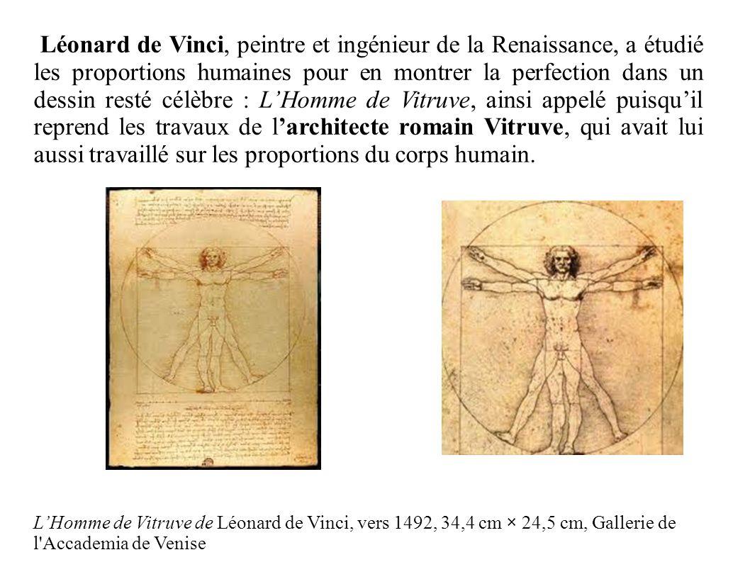 Léonard de Vinci, peintre et ingénieur de la Renaissance, a étudié les proportions humaines pour en montrer la perfection dans un dessin resté célèbre