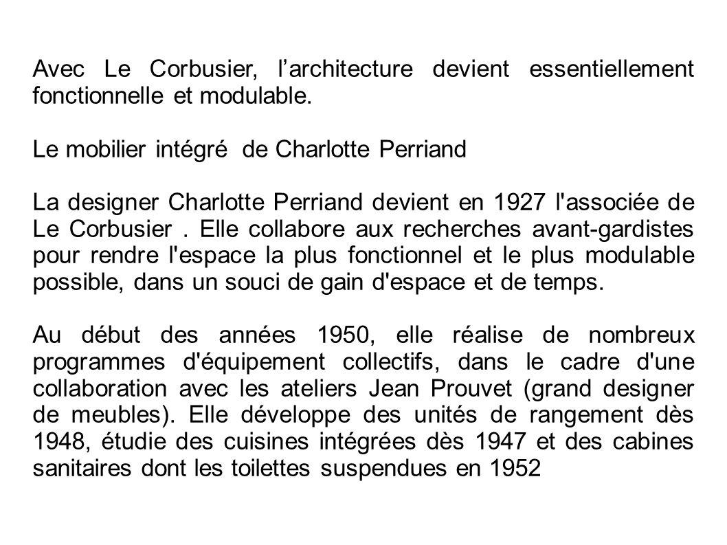 Avec Le Corbusier, l'architecture devient essentiellement fonctionnelle et modulable. Le mobilier intégré de Charlotte Perriand La designer Charlotte