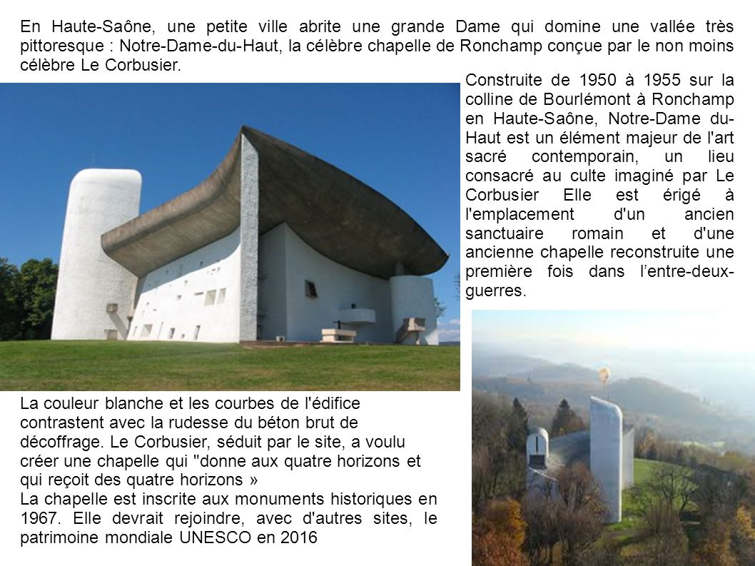 La couleur blanche et les courbes de l'édifice contrastent avec la rudesse du béton brut de décoffrage. Le Corbusier, séduit par le site, a voulu crée