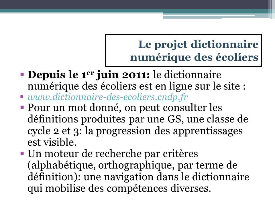 Le projet dictionnaire numérique des écoliers  Depuis le 1 er juin 2011: le dictionnaire numérique des écoliers est en ligne sur le site :  www.dict