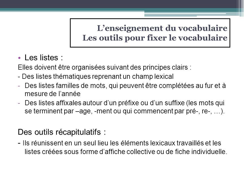 Les listes : Elles doivent être organisées suivant des principes clairs : - Des listes thématiques reprenant un champ lexical -Des listes familles de