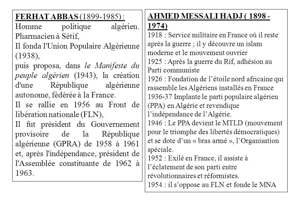 FERHAT ABBAS (1899-1985) : Homme politique algérien. Pharmacien à Sétif, Il fonda l'Union Populaire Algérienne (1938), puis proposa, dans le Manifeste