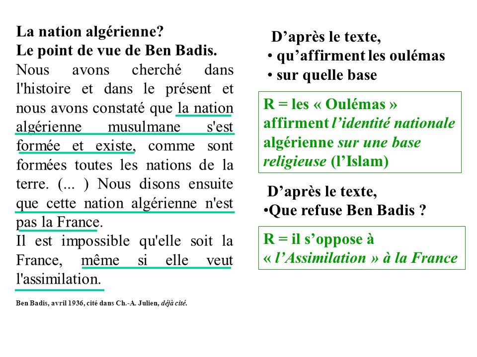D'après le texte, qu'affirment les oulémas sur quelle base R = les « Oulémas » affirment l'identité nationale algérienne sur une base religieuse (l'Islam) D'après le texte, Que refuse Ben Badis .