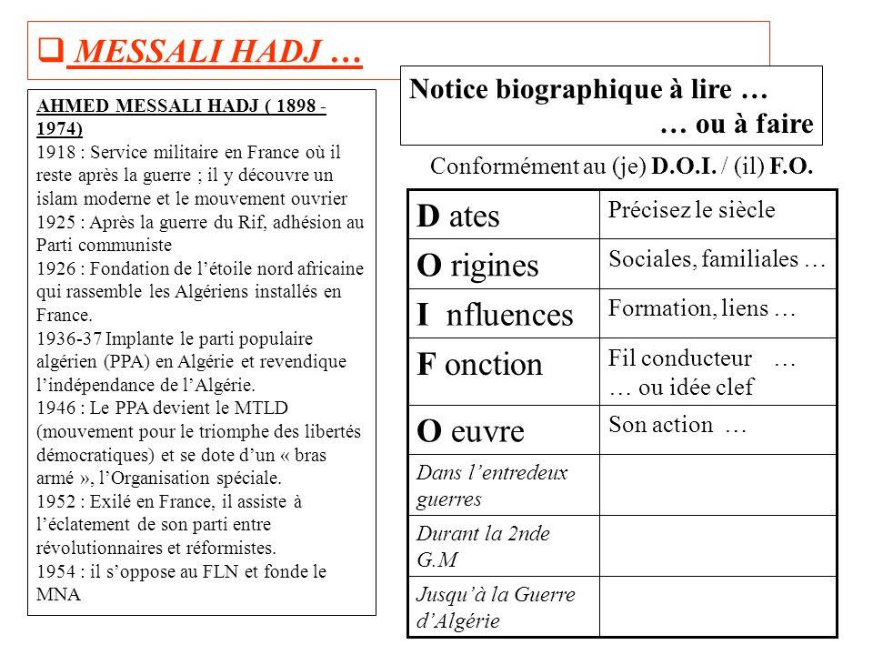  MESSALI HADJ … Notice biographique à lire … … ou à faire Jusqu'à la Guerre d'Algérie Durant la 2nde G.M Dans l'entredeux guerres Son action … O euvr