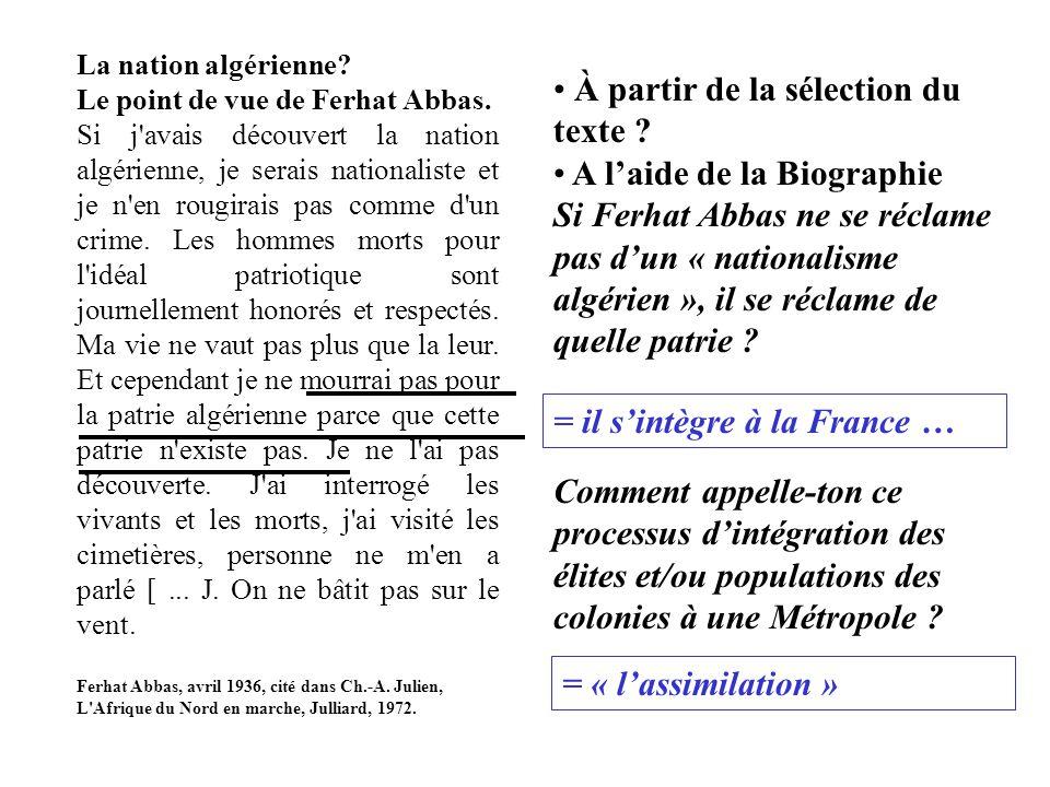 À partir de la sélection du texte ? A l'aide de la Biographie Si Ferhat Abbas ne se réclame pas d'un « nationalisme algérien », il se réclame de quell