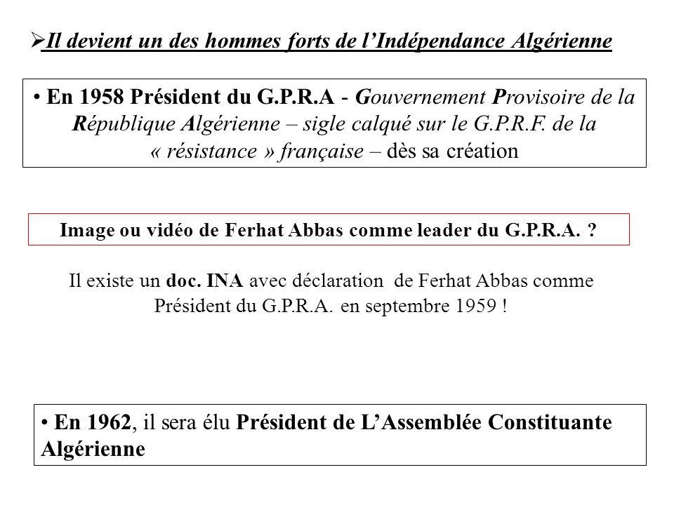 En 1958 Président du G.P.R.A - Gouvernement Provisoire de la République Algérienne – sigle calqué sur le G.P.R.F. de la « résistance » française – dès