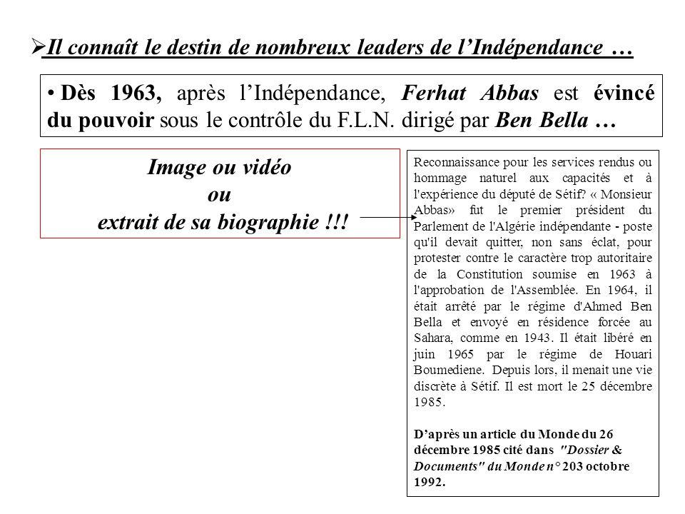 Dès 1963, après l'Indépendance, Ferhat Abbas est évincé du pouvoir sous le contrôle du F.L.N. dirigé par Ben Bella … Image ou vidéo ou extrait de sa b