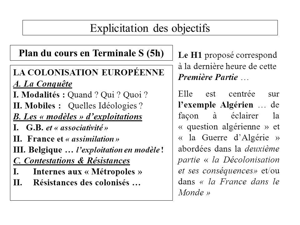 Explicitation des objectifs Plan du cours en Terminale S (5h) LA COLONISATION EUROPÉENNE A. La Conquête I. Modalités : Quand ? Qui ? Quoi ? II. Mobile