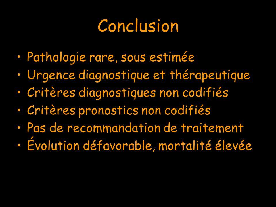 Conclusion Pathologie rare, sous estimée Urgence diagnostique et thérapeutique Critères diagnostiques non codifiés Critères pronostics non codifiés Pa