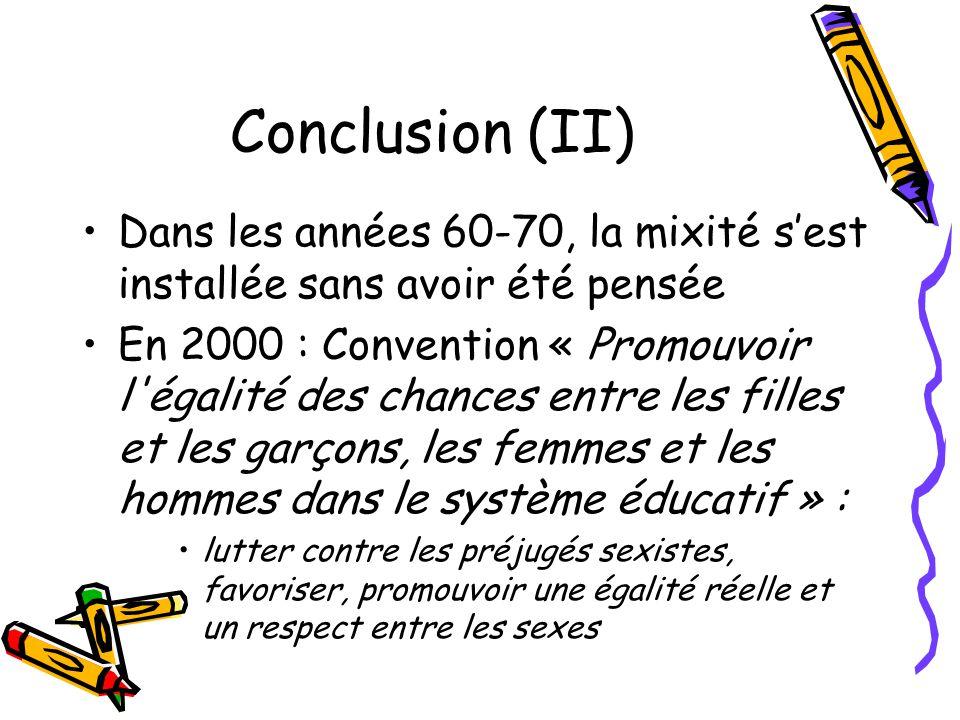 Conclusion (II) Dans les années 60-70, la mixité s'est installée sans avoir été pensée En 2000 : Convention « Promouvoir l'égalité des chances entre l
