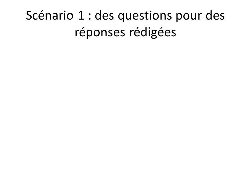 Scénario 1 : des questions pour des réponses rédigées