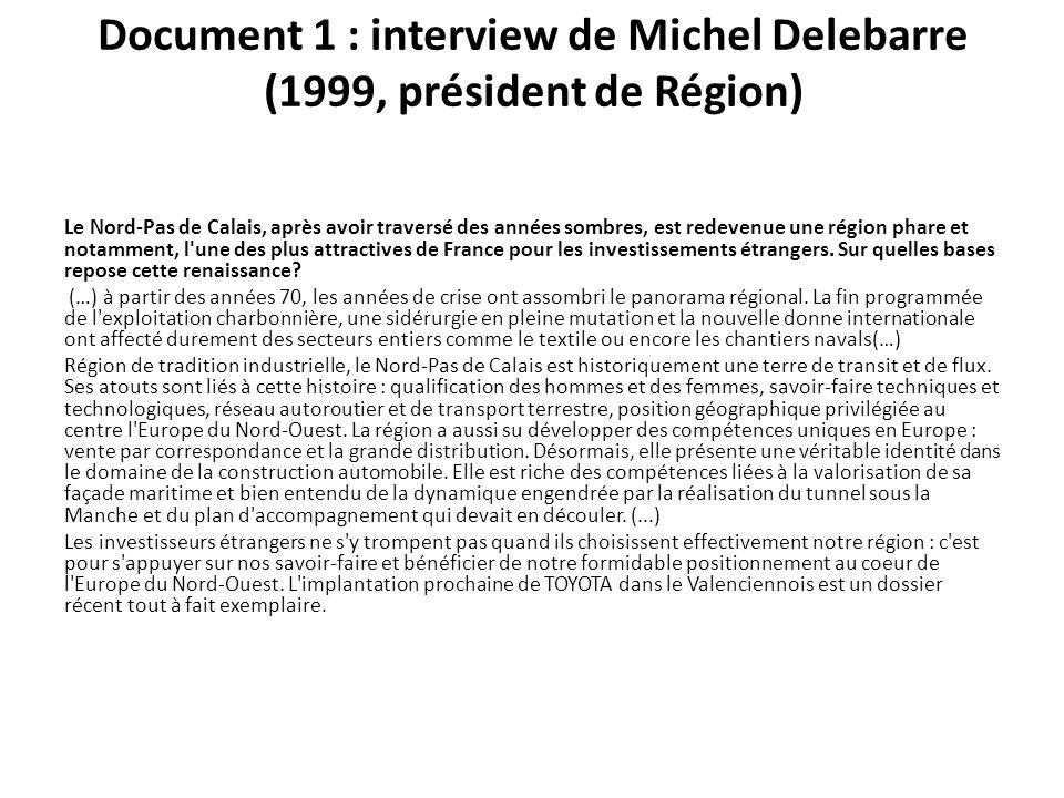 Document 1 : interview de Michel Delebarre (1999, président de Région) Le Nord-Pas de Calais, après avoir traversé des années sombres, est redevenue u