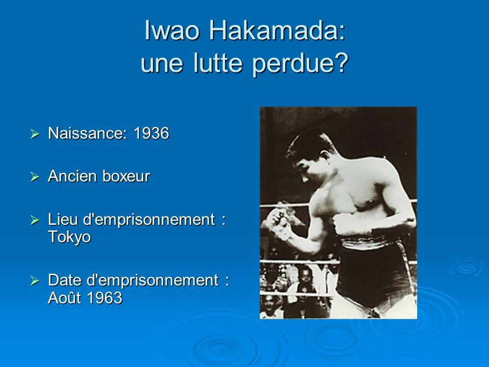 Iwao Hakamada: une lutte perdue?  Naissance: 1936  Ancien boxeur  Lieu d'emprisonnement : Tokyo  Date d'emprisonnement : Août 1963