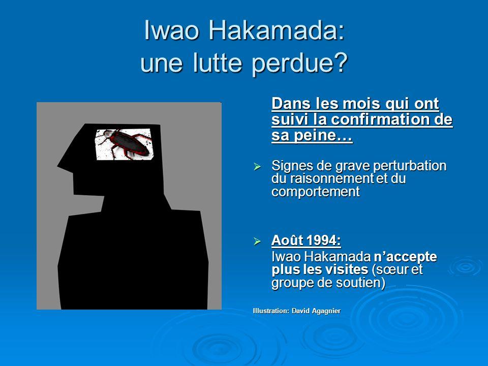 Iwao Hakamada: une lutte perdue? Dans les mois qui ont suivi la confirmation de sa peine…  Signes de grave perturbation du raisonnement et du comport