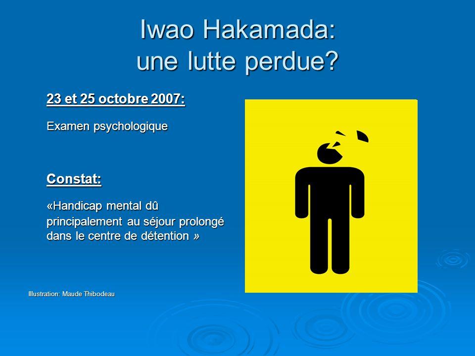 Iwao Hakamada: une lutte perdue? 23 et 25 octobre 2007: Examen psychologique Constat: «Handicap mental dû principalement au séjour prolongé dans le ce