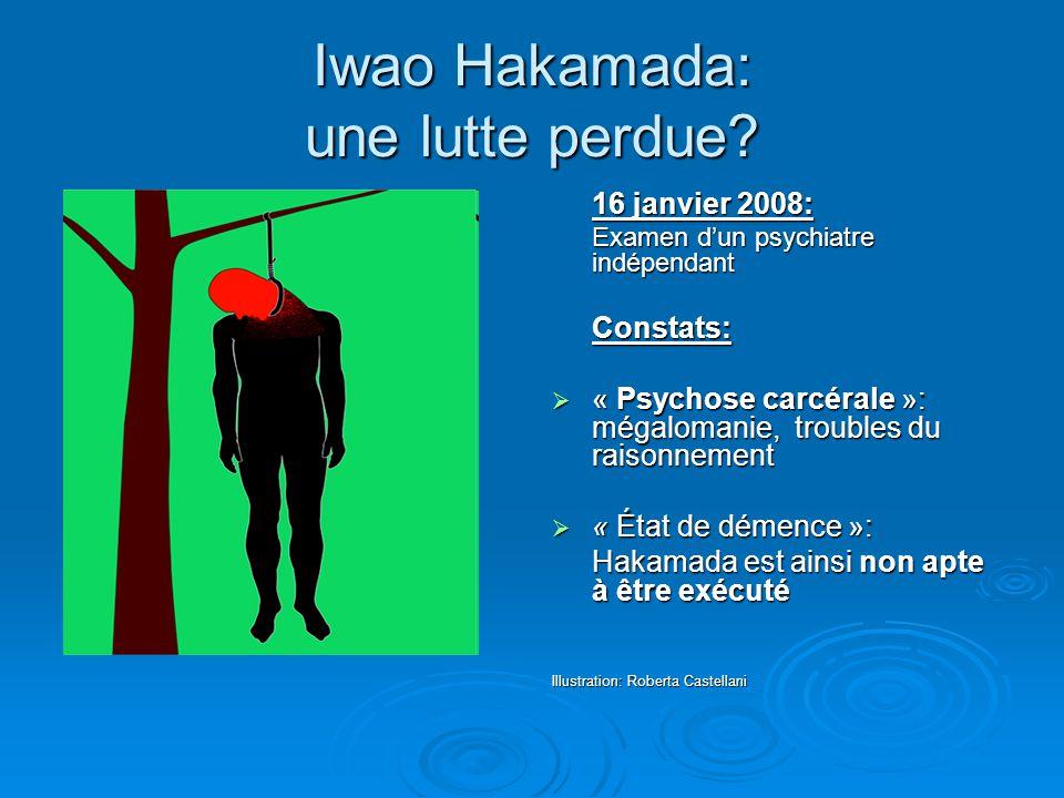 Iwao Hakamada: une lutte perdue? 16 janvier 2008: Examen d'un psychiatre indépendant Constats:  « Psychose carcérale »: mégalomanie, troubles du rais