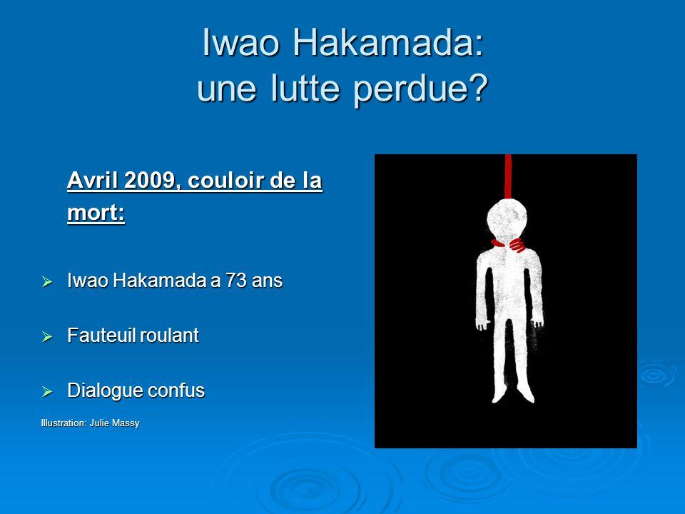 Iwao Hakamada: une lutte perdue? Avril 2009, couloir de la mort:  Iwao Hakamada a 73 ans  Fauteuil roulant  Dialogue confus Illustration: Julie Mas