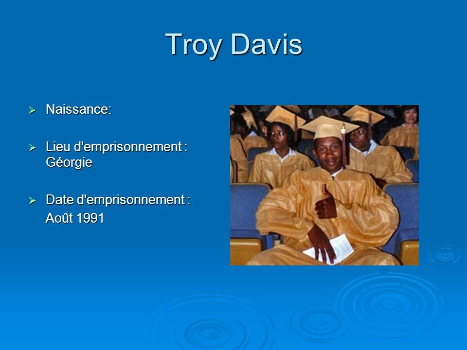 Troy Davis  Naissance:  Lieu d'emprisonnement : Géorgie  Date d'emprisonnement : Août 1991