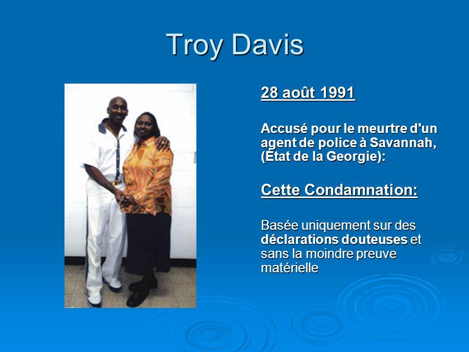 Troy Davis 28 août 1991 Accusé pour le meurtre d'un agent de police à Savannah, (État de la Georgie): Cette Condamnation: Basée uniquement sur des déc