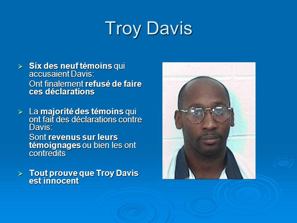 Troy Davis  Six des neuf témoins qui accusaient Davis: Ont finalement refusé de faire ces déclarations  La majorité des témoins qui ont fait des déc