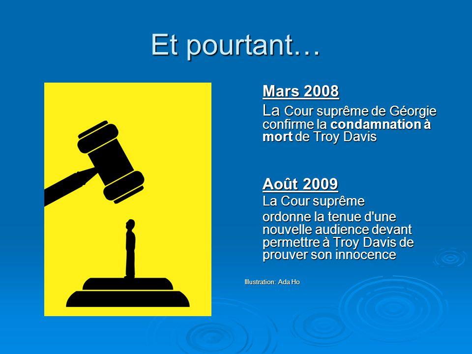 Et pourtant… Mars 2008 La Cour suprême de Géorgie confirme la condamnation à mort de Troy Davis Août 2009 La Cour suprême ordonne la tenue d'une nouve