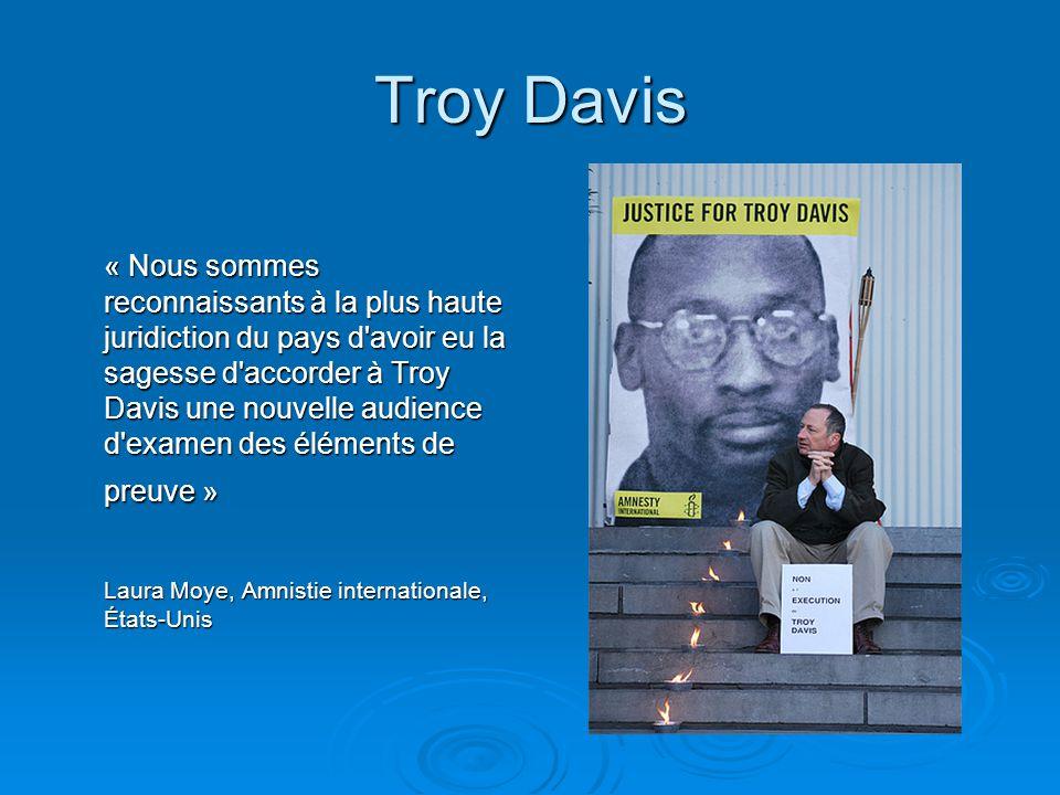 Troy Davis « Nous sommes reconnaissants à la plus haute juridiction du pays d'avoir eu la sagesse d'accorder à Troy Davis une nouvelle audience d'exam