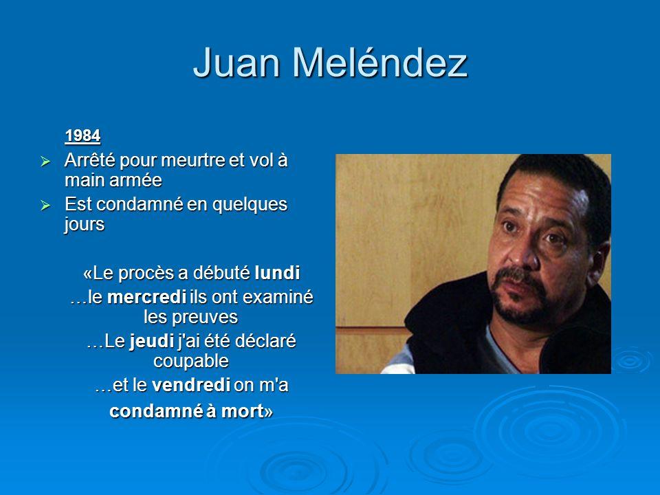 Juan Meléndez 1984  Arrêté pour meurtre et vol à main armée  Est condamné en quelques jours «Le procès a débuté lundi …le mercredi ils ont examiné l