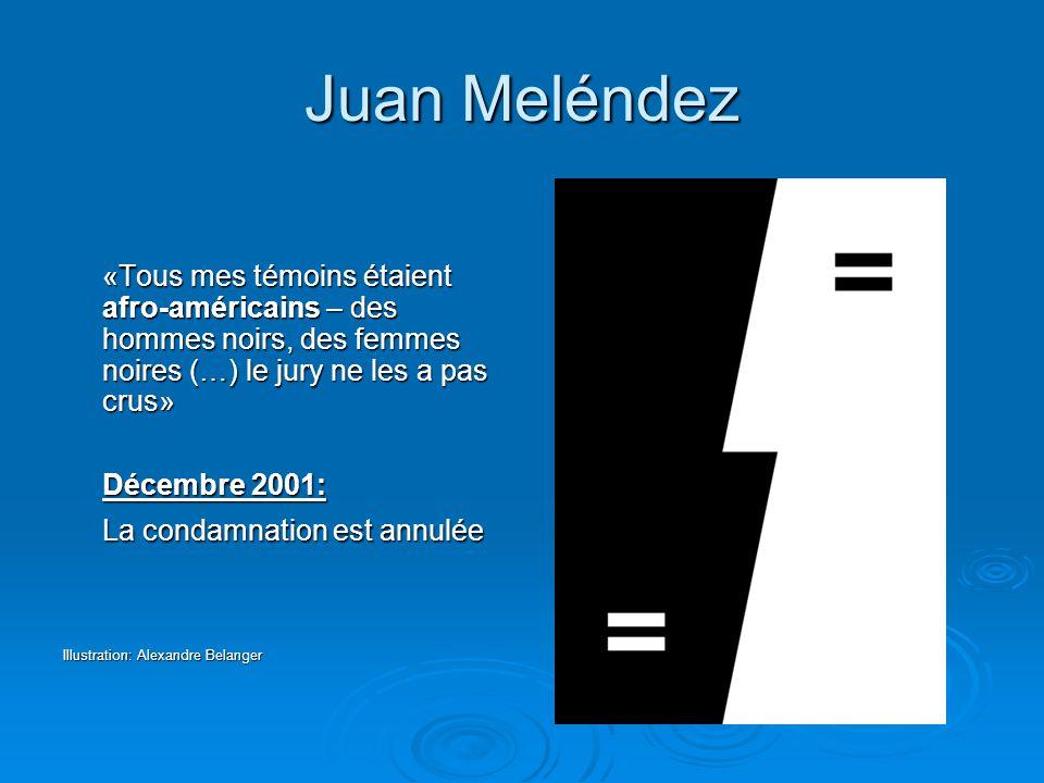 Juan Meléndez «Tous mes témoins étaient afro-américains – des hommes noirs, des femmes noires (…) le jury ne les a pas crus» Décembre 2001: La condamn