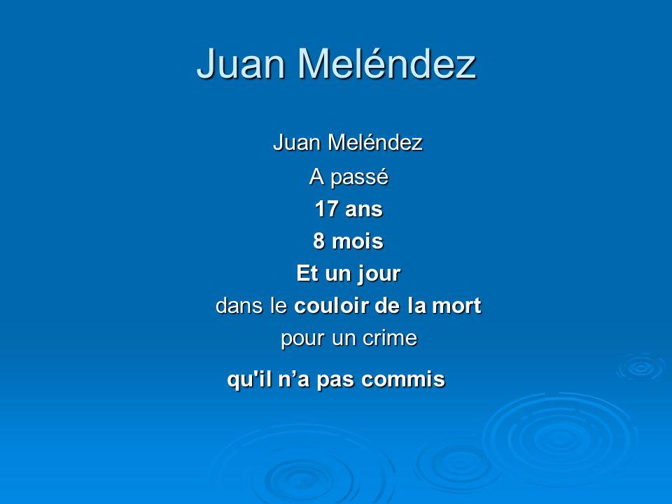 Juan Meléndez Juan Meléndez Juan Meléndez A passé 17 ans 8 mois Et un jour dans le couloir de la mort pour un crime qu'il n'a pas commis
