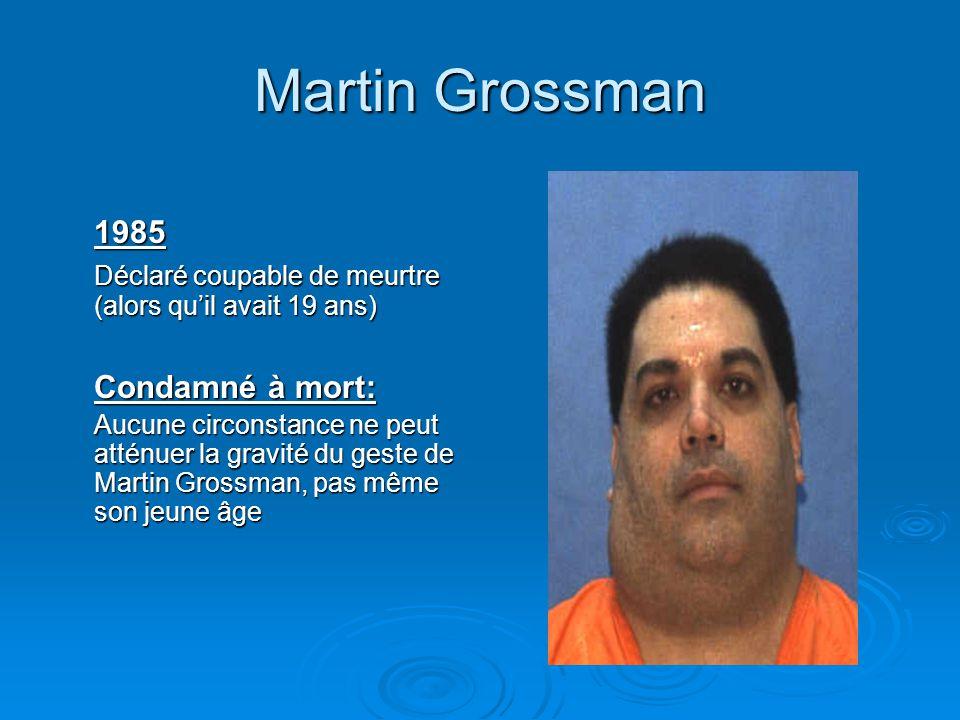 Martin Grossman 1985 Déclaré coupable de meurtre (alors qu'il avait 19 ans) Condamné à mort: Aucune circonstance ne peut atténuer la gravité du geste