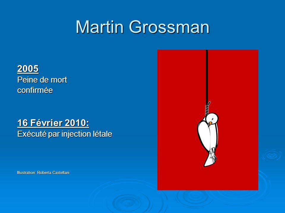 Martin Grossman 2005 Peine de mort confirmée 16 Février 2010: Exécuté par injection létale Illustration: Roberta Castellani