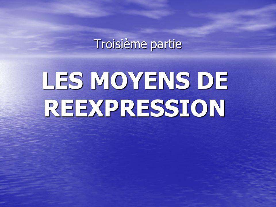 Troisième partie LES MOYENS DE REEXPRESSION