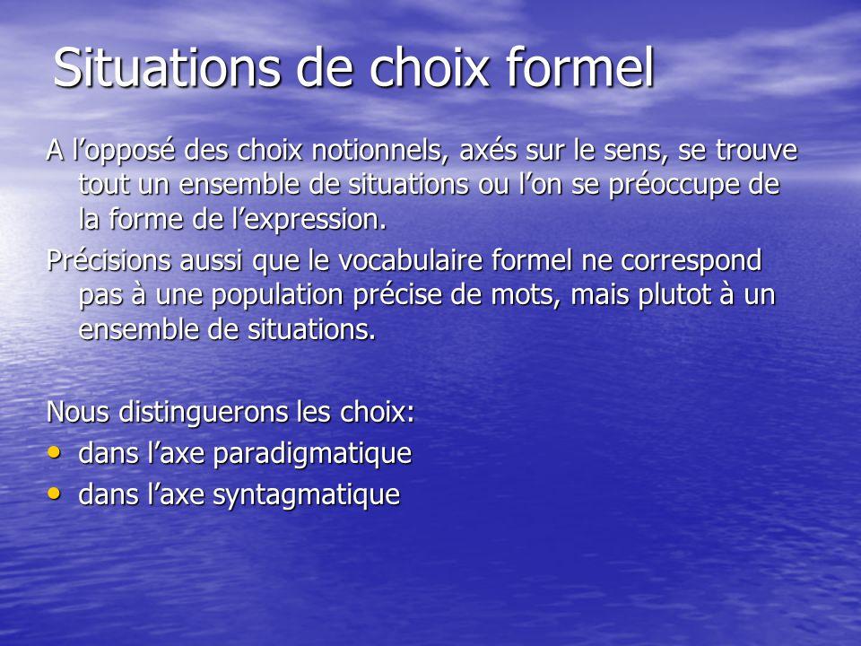 Situations de choix formel A l'opposé des choix notionnels, axés sur le sens, se trouve tout un ensemble de situations ou l'on se préoccupe de la forme de l'expression.
