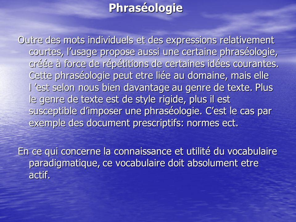 Phraséologie Outre des mots individuels et des expressions relativement courtes, l'usage propose aussi une certaine phraséologie, créée à force de rép