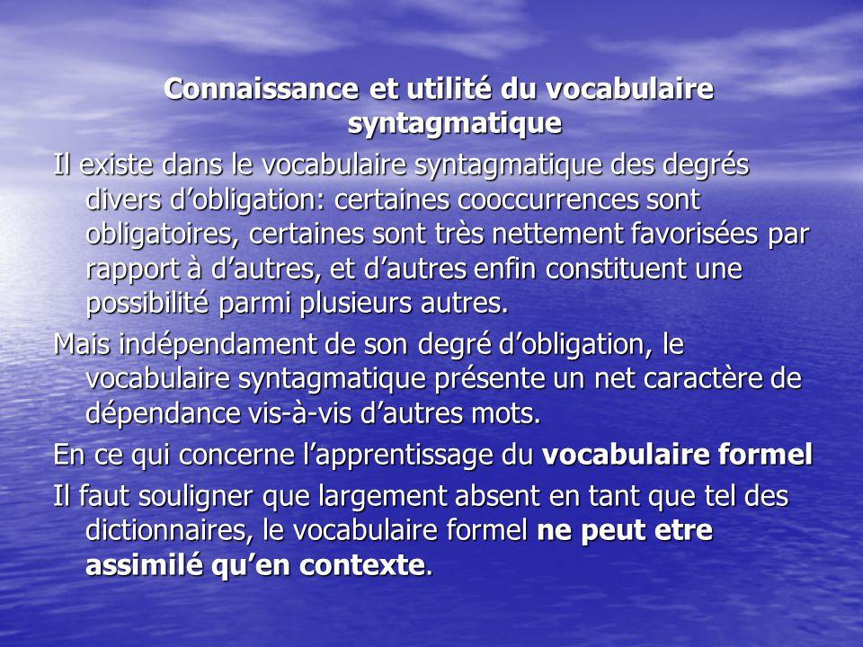 Connaissance et utilité du vocabulaire syntagmatique Il existe dans le vocabulaire syntagmatique des degrés divers d'obligation: certaines cooccurrenc