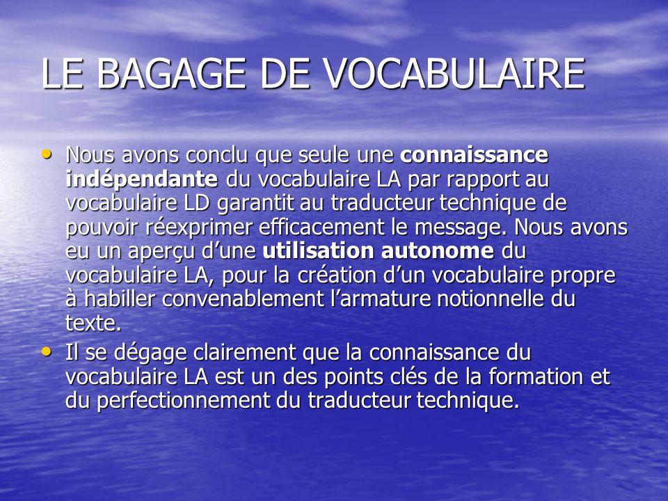 LE BAGAGE DE VOCABULAIRE Nous avons conclu que seule une connaissance indépendante du vocabulaire LA par rapport au vocabulaire LD garantit au traducteur technique de pouvoir réexprimer efficacement le message.