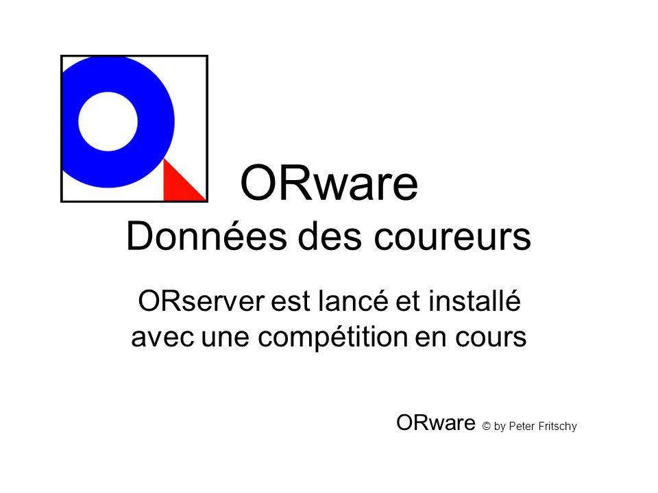 ORware Données des coureurs ORserver est lancé et installé avec une compétition en cours ORware © by Peter Fritschy